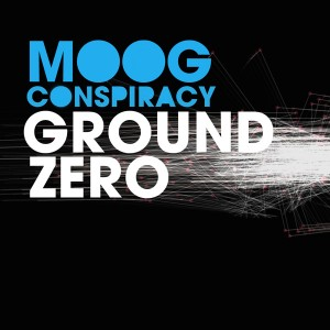 Moog Conspiracy – Ground Zero