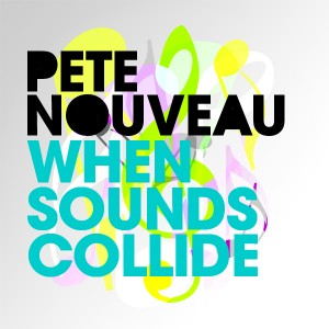 Pete Nouveau – When Sounds Collide