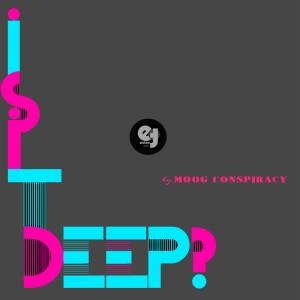 Moog Conspiracy – Is It Deep?