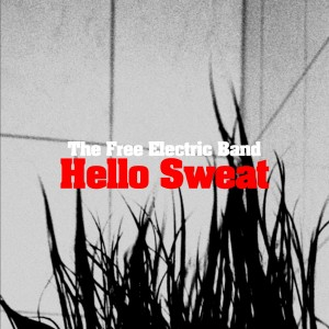 The Free Electric Band – Hello Sweat