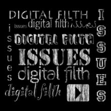 Digital Filth – Issues
