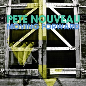 Pete Nouveau – Moving Forward