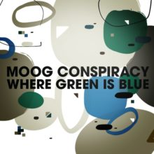 Moog Conspiracy – Where Green Is Blue